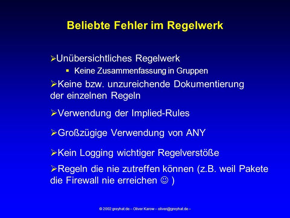 © 2002 greyhat.de – Oliver Karow – oliver@greyhat.de – Beliebte Fehler im Regelwerk  Unübersichtliches Regelwerk  Keine Zusammenfassung in Gruppen 