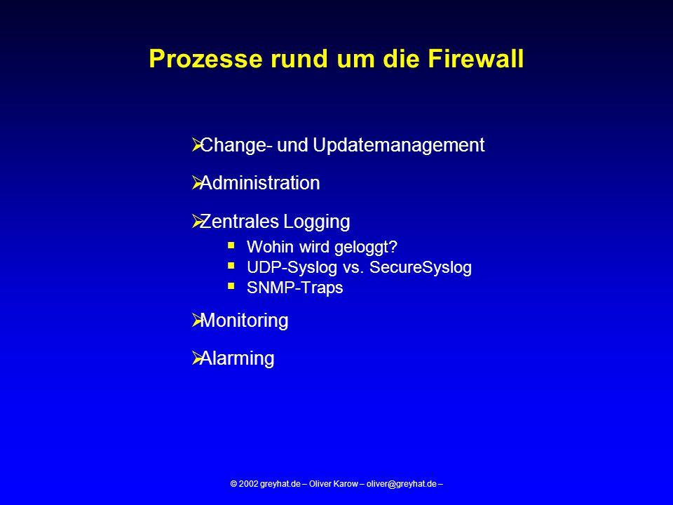 © 2002 greyhat.de – Oliver Karow – oliver@greyhat.de – Prozesse rund um die Firewall  Change- und Updatemanagement  Administration  Zentrales Loggi