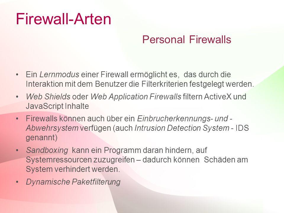 11 Firewall-Arten Personal Firewalls Ein Lernmodus einer Firewall ermöglicht es, das durch die Interaktion mit dem Benutzer die Filterkriterien festgelegt werden.