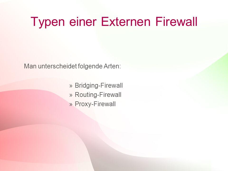 16 Typen einer Externen Firewall Man unterscheidet folgende Arten: »Bridging-Firewall »Routing-Firewall »Proxy-Firewall
