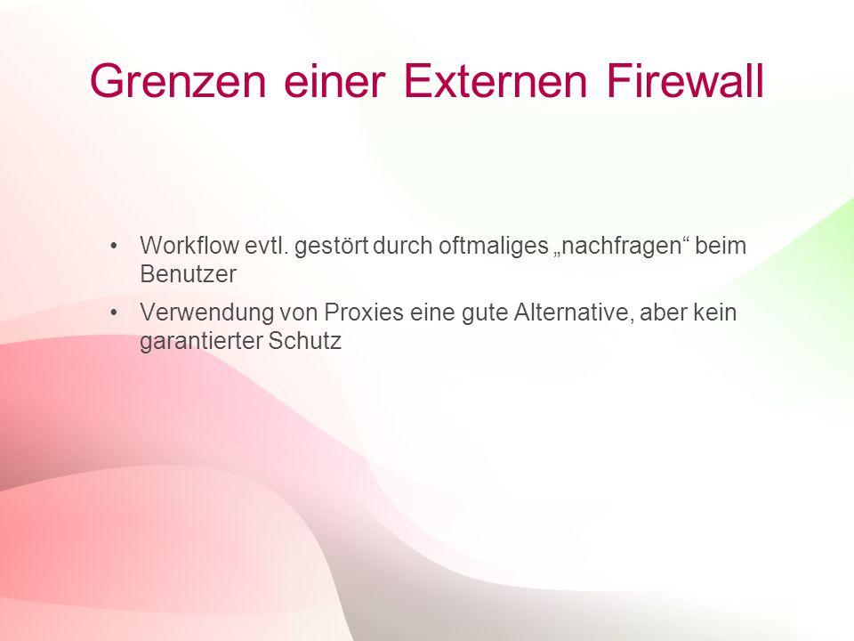 """22 Grenzen einer Externen Firewall Workflow evtl. gestört durch oftmaliges """"nachfragen"""" beim Benutzer Verwendung von Proxies eine gute Alternative, ab"""