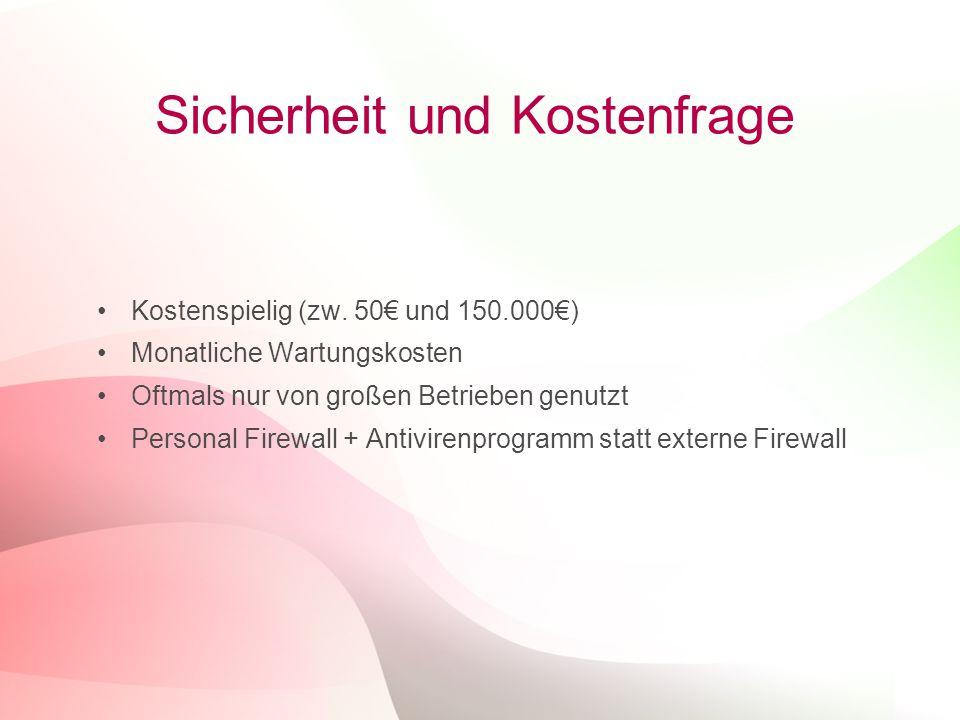 26 Sicherheit und Kostenfrage Kostenspielig (zw. 50€ und 150.000€) Monatliche Wartungskosten Oftmals nur von großen Betrieben genutzt Personal Firewal