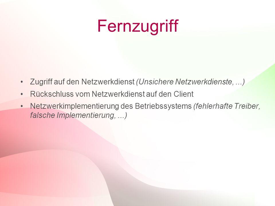 6 Fernzugriff Zugriff auf den Netzwerkdienst (Unsichere Netzwerkdienste,...) Rückschluss vom Netzwerkdienst auf den Client Netzwerkimplementierung des
