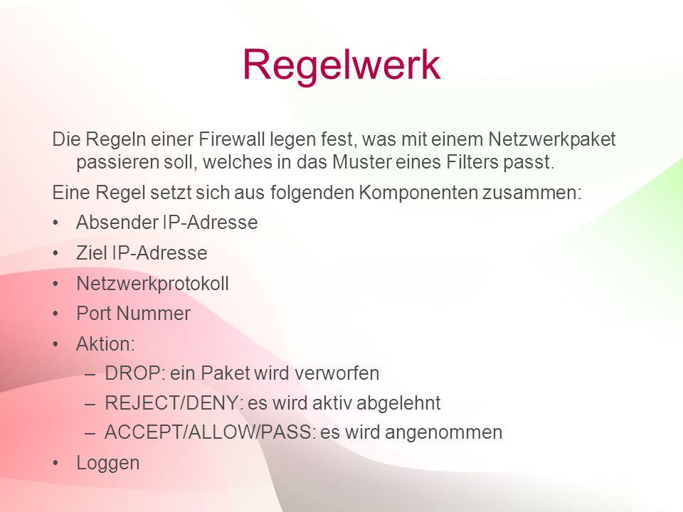 8 Regelwerk Die Regeln einer Firewall legen fest, was mit einem Netzwerkpaket passieren soll, welches in das Muster eines Filters passt.