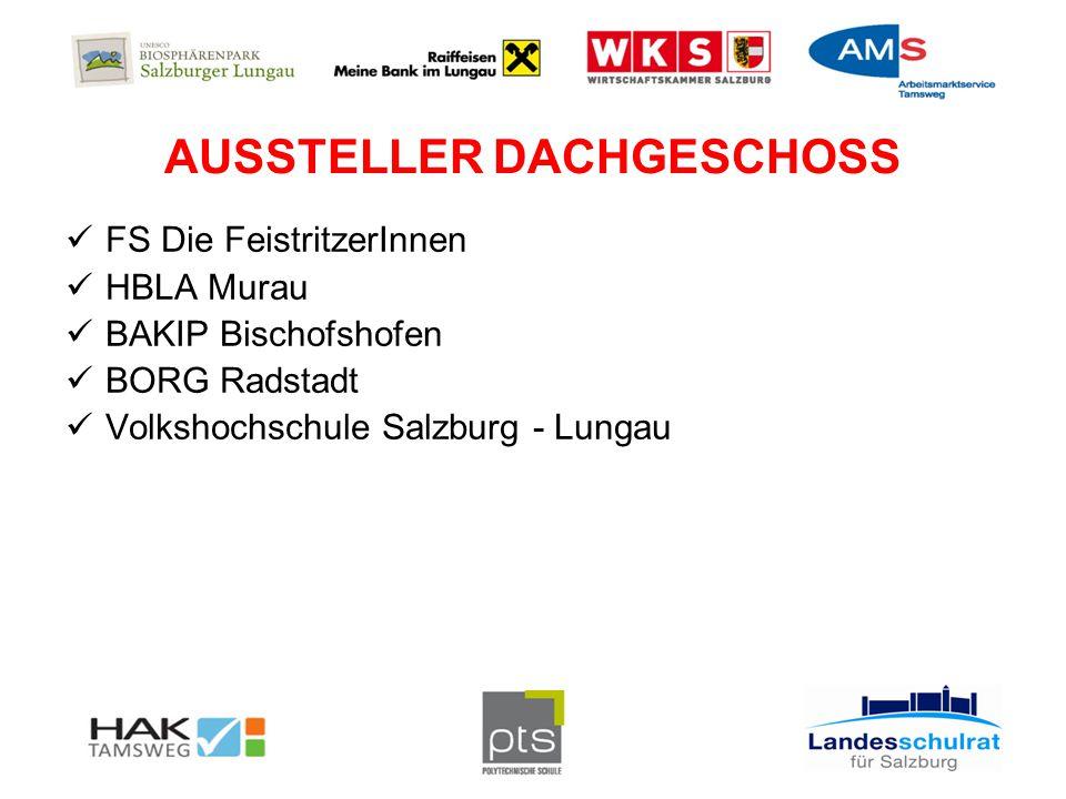 AUSSTELLER DACHGESCHOSS FS Die FeistritzerInnen HBLA Murau BAKIP Bischofshofen BORG Radstadt Volkshochschule Salzburg - Lungau