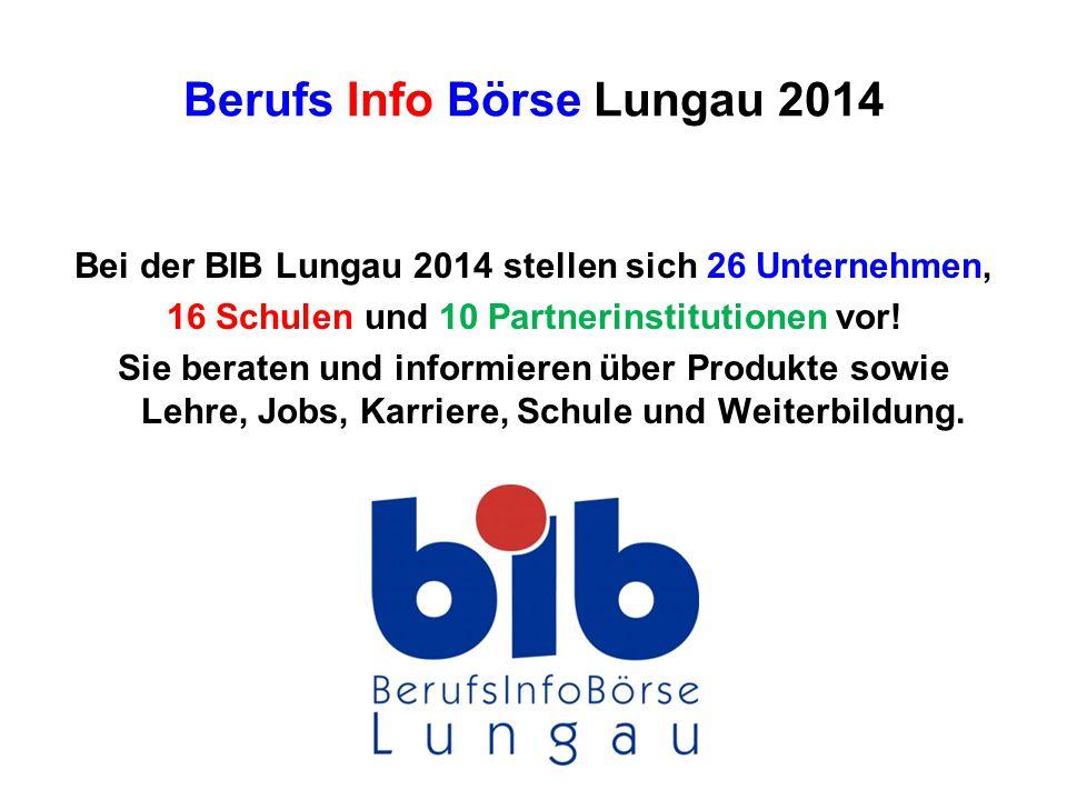 Berufs Info Börse Lungau 2014 Bei der BIB Lungau 2014 stellen sich 26 Unternehmen, 16 Schulen und 10 Partnerinstitutionen vor.