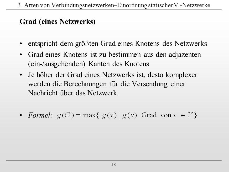 18 3. Arten von Verbindungsnetzwerken–Einordnung statischer V.-Netzwerke Grad (eines Netzwerks) entspricht dem größten Grad eines Knotens des Netzwerk