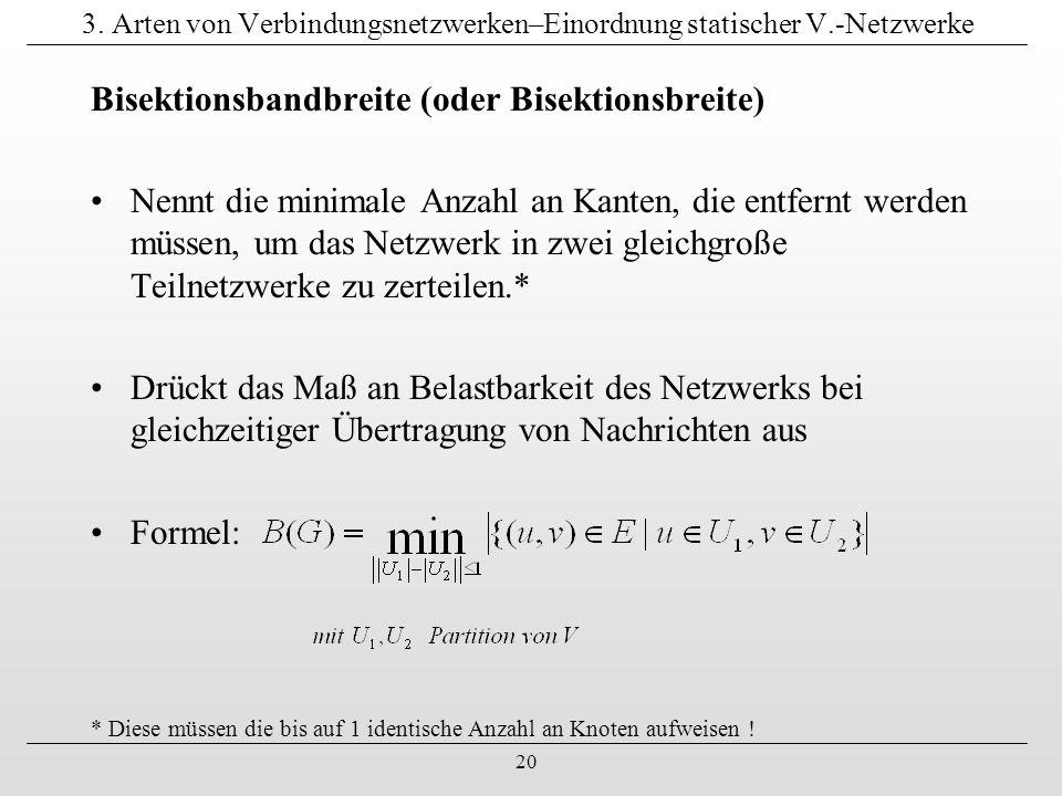 20 3. Arten von Verbindungsnetzwerken–Einordnung statischer V.-Netzwerke Bisektionsbandbreite (oder Bisektionsbreite) Nennt die minimale Anzahl an Kan