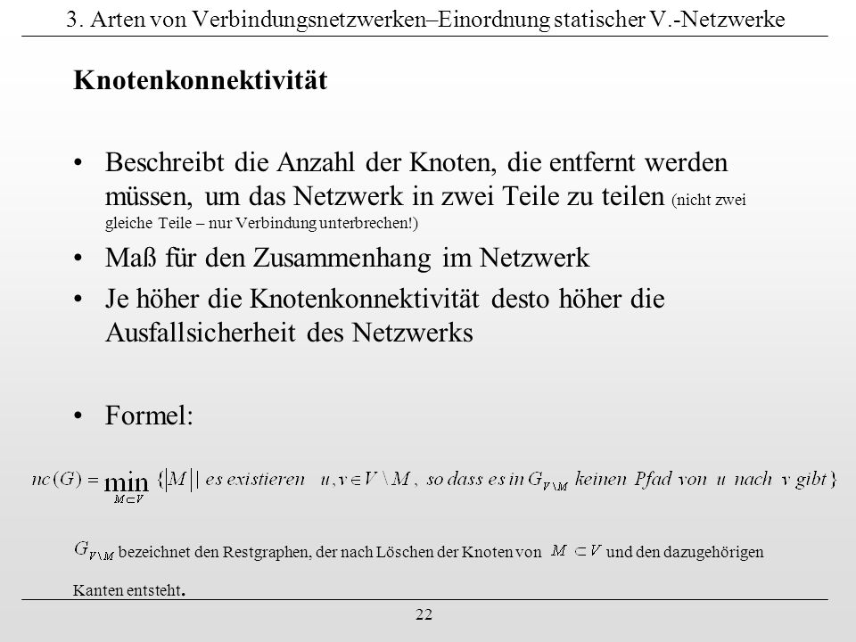 22 3. Arten von Verbindungsnetzwerken–Einordnung statischer V.-Netzwerke Knotenkonnektivität Beschreibt die Anzahl der Knoten, die entfernt werden müs