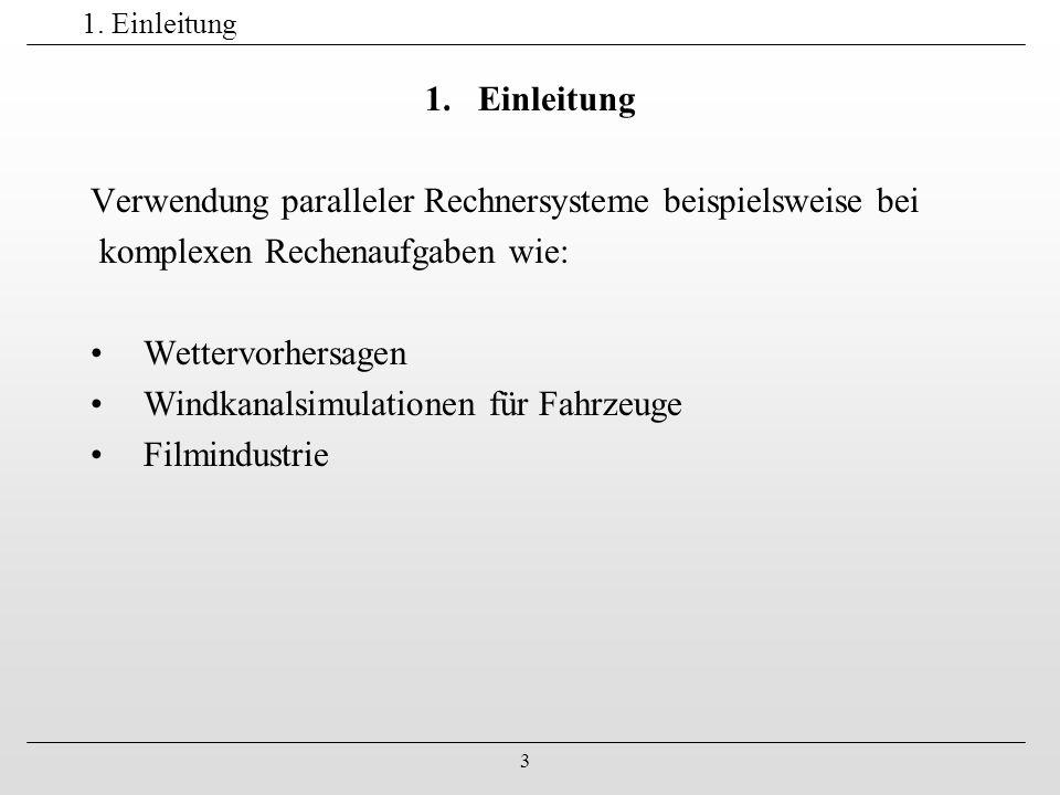 3 1. Einleitung Verwendung paralleler Rechnersysteme beispielsweise bei komplexen Rechenaufgaben wie: Wettervorhersagen Windkanalsimulationen für Fahr