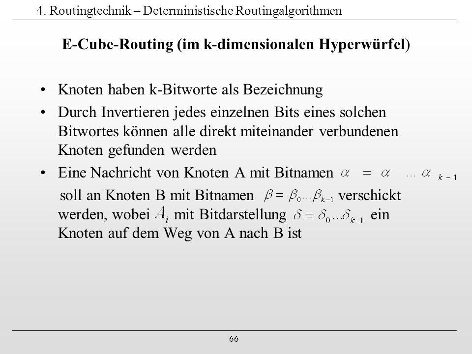66 4. Routingtechnik – Deterministische Routingalgorithmen E-Cube-Routing (im k-dimensionalen Hyperwürfel) Knoten haben k-Bitworte als Bezeichnung Dur