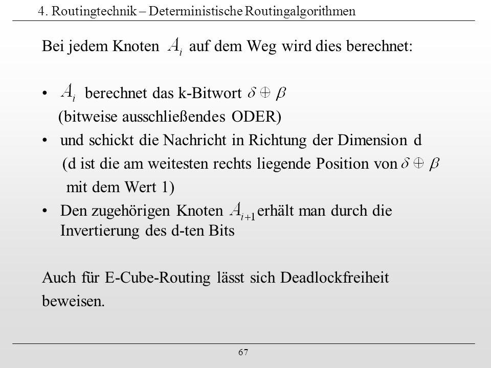 67 4. Routingtechnik – Deterministische Routingalgorithmen Bei jedem Knoten auf dem Weg wird dies berechnet: berechnet das k-Bitwort (bitweise ausschl