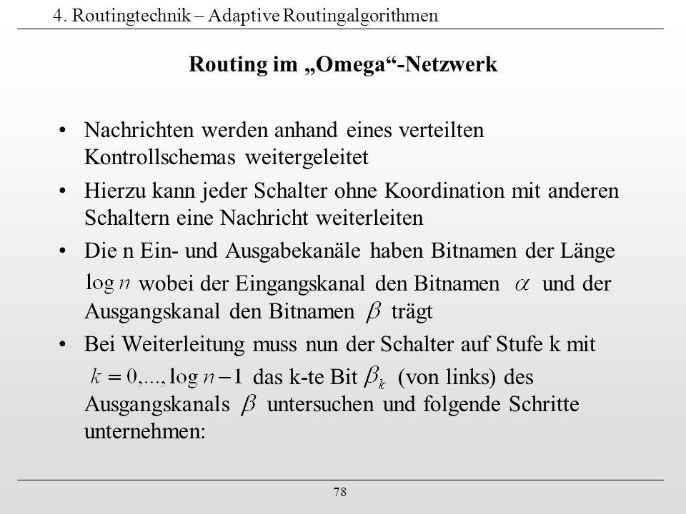 """78 4. Routingtechnik – Adaptive Routingalgorithmen Routing im """"Omega""""-Netzwerk Nachrichten werden anhand eines verteilten Kontrollschemas weitergeleit"""