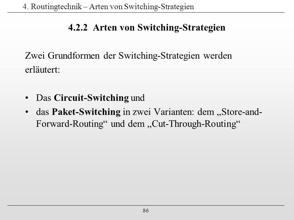 86 4. Routingtechnik – Arten von Switching-Strategien 4.2.2 Arten von Switching-Strategien Zwei Grundformen der Switching-Strategien werden erläutert: