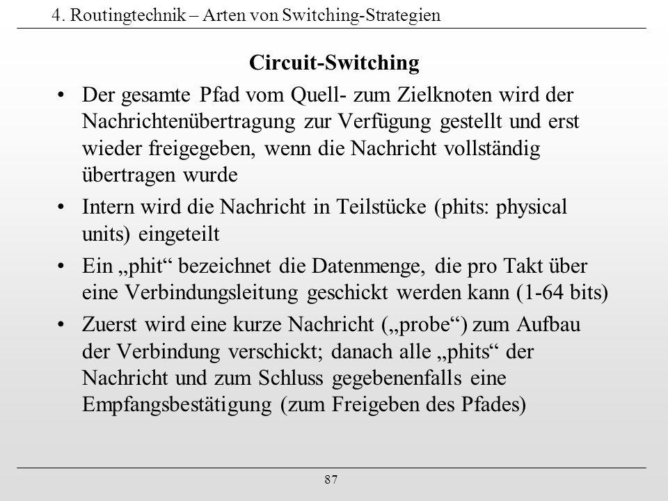 87 4. Routingtechnik – Arten von Switching-Strategien Circuit-Switching Der gesamte Pfad vom Quell- zum Zielknoten wird der Nachrichtenübertragung zur