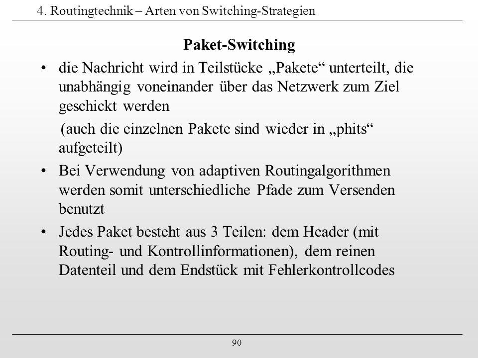 """90 4. Routingtechnik – Arten von Switching-Strategien Paket-Switching die Nachricht wird in Teilstücke """"Pakete"""" unterteilt, die unabhängig voneinander"""