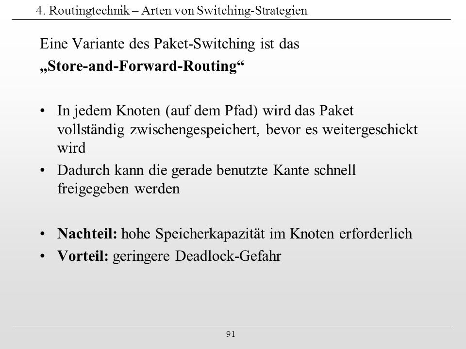 "91 4. Routingtechnik – Arten von Switching-Strategien Eine Variante des Paket-Switching ist das ""Store-and-Forward-Routing"" In jedem Knoten (auf dem P"
