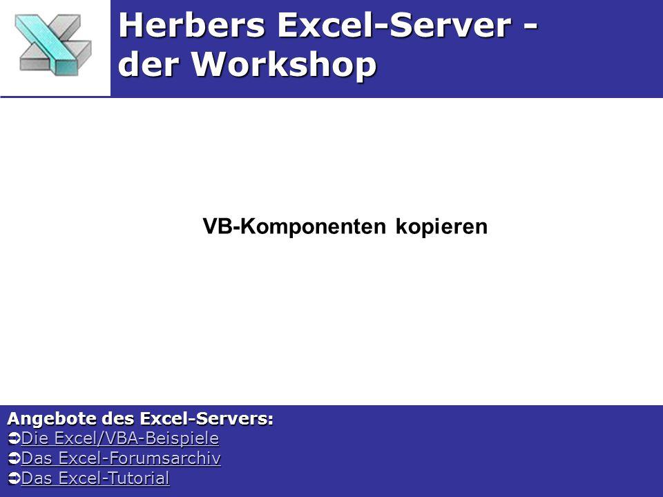 VB-Komponenten kopieren Herbers Excel-Server - der Workshop Angebote des Excel-Servers:  Die Excel/VBA-Beispiele Die Excel/VBA-BeispieleDie Excel/VBA-Beispiele  Das Excel-Forumsarchiv Das Excel-ForumsarchivDas Excel-Forumsarchiv  Das Excel-Tutorial Das Excel-TutorialDas Excel-Tutorial
