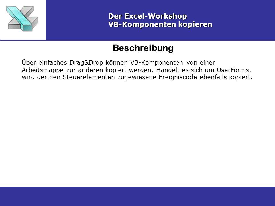 Beschreibung Der Excel-Workshop VB-Komponenten kopieren Über einfaches Drag&Drop können VB-Komponenten von einer Arbeitsmappe zur anderen kopiert werden.