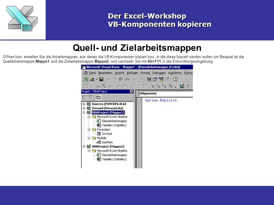 Quell- und Zielarbeitsmappen Der Excel-Workshop VB-Komponenten kopieren Öffnen bzw.