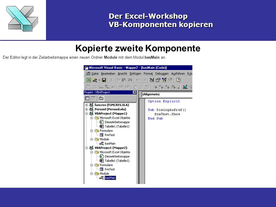 Kopierte zweite Komponente Der Excel-Workshop VB-Komponenten kopieren Der Editor legt in der Zielarbeitsmappe einen neuen Ordner Module mit dem Modul basMain an.