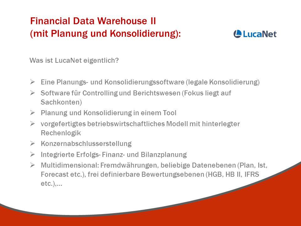 Financial Data Warehouse II (mit Planung und Konsolidierung): Was ist LucaNet eigentlich?  Eine Planungs- und Konsolidierungssoftware (legale Konsoli
