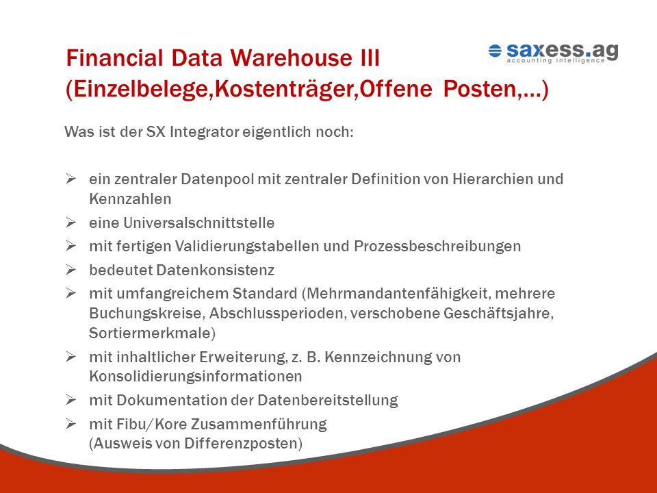 Financial Data Warehouse III (Einzelbelege,Kostenträger,Offene Posten,…) Was ist der SX Integrator eigentlich noch:  ein zentraler Datenpool mit zent