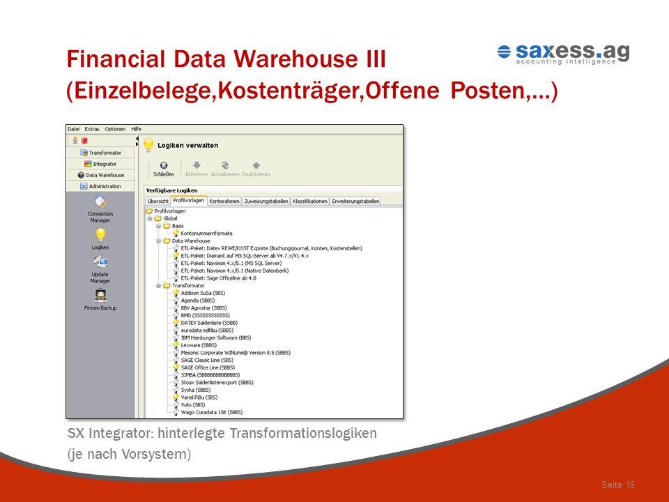Seite 16 Financial Data Warehouse III (Einzelbelege,Kostenträger,Offene Posten,…) SX Integrator: hinterlegte Transformationslogiken (je nach Vorsystem