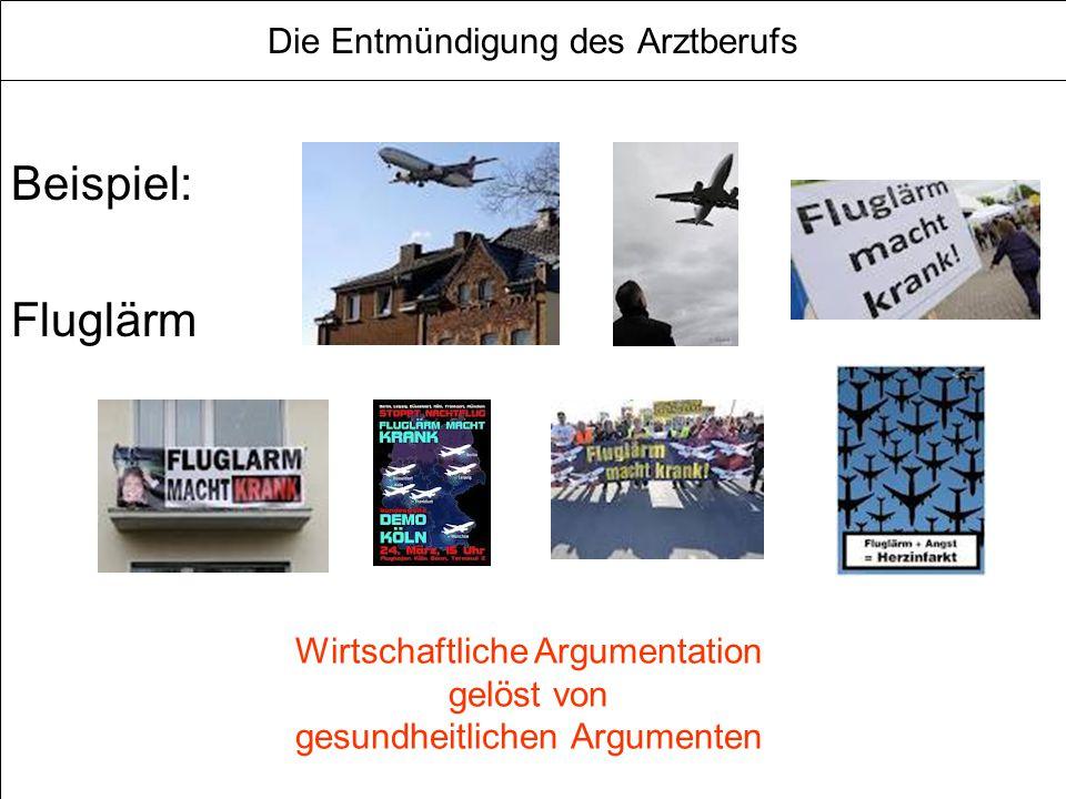 Die Entmündigung des Arztberufs Beispiel: Fluglärm Wirtschaftliche Argumentation gelöst von gesundheitlichen Argumenten