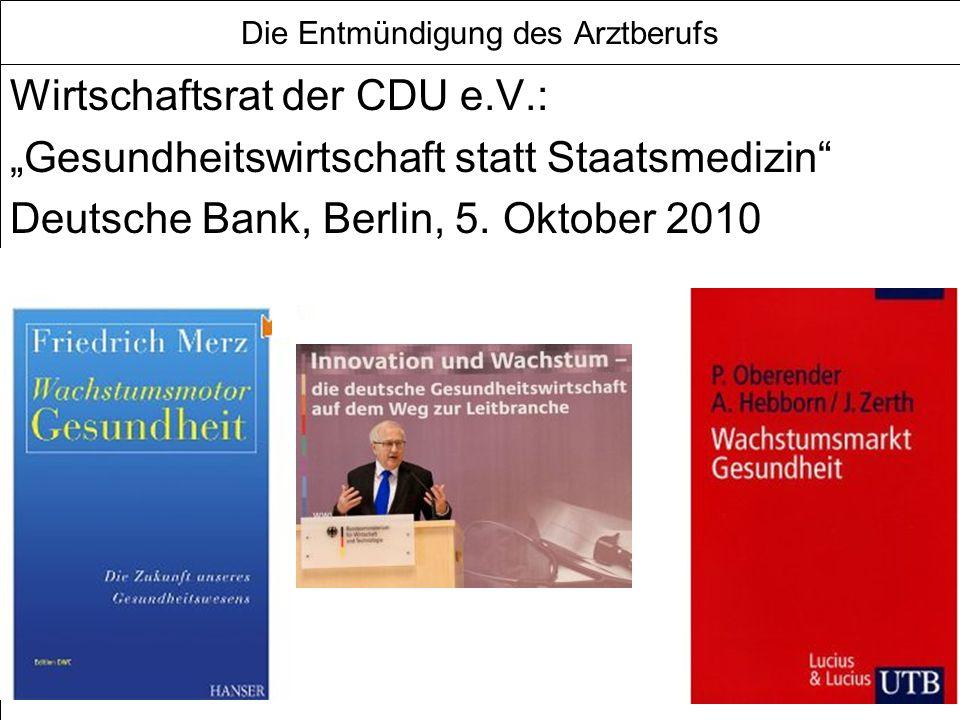 """Die Entmündigung des Arztberufs Wirtschaftsrat der CDU e.V.: """"Gesundheitswirtschaft statt Staatsmedizin Deutsche Bank, Berlin, 5."""