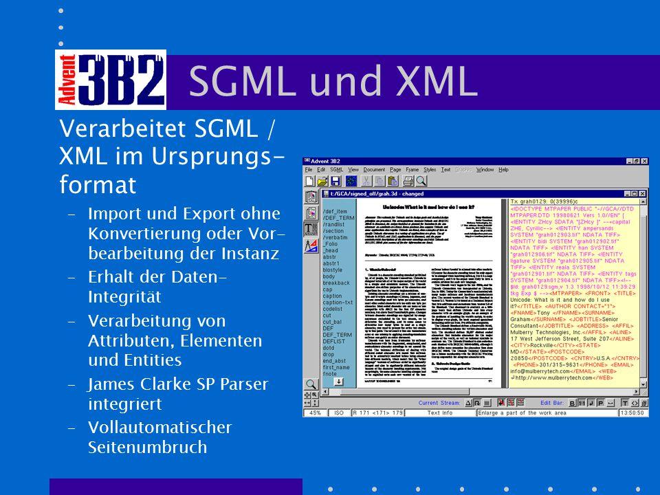 SGML und XML Verarbeitet SGML / XML im Ursprungs- format –Import und Export ohne Konvertierung oder Vor- bearbeitung der Instanz –Erhalt der Daten- Integrität –Verarbeitung von Attributen, Elementen und Entities –James Clarke SP Parser integriert –Vollautomatischer Seitenumbruch