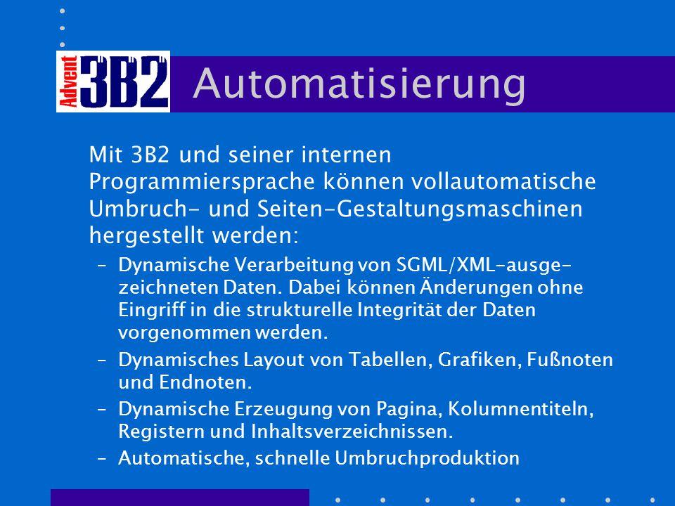 Automatisierung Mit 3B2 und seiner internen Programmiersprache können vollautomatische Umbruch- und Seiten-Gestaltungsmaschinen hergestellt werden: –D
