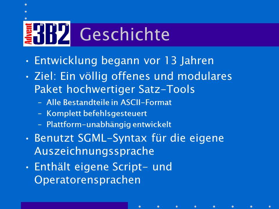 Geschichte Entwicklung begann vor 13 Jahren Ziel: Ein völlig offenes und modulares Paket hochwertiger Satz-Tools –Alle Bestandteile in ASCII-Format –Komplett befehlsgesteuert –Plattform-unabhängig entwickelt Benutzt SGML-Syntax für die eigene Auszeichnungssprache Enthält eigene Script- und Operatorensprachen