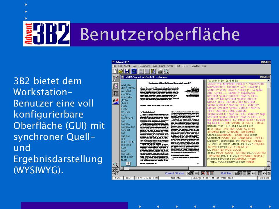 Benutzeroberfläche 3B2 bietet dem Workstation- Benutzer eine voll konfigurierbare Oberfläche (GUI) mit synchroner Quell- und Ergebnisdarstellung (WYSIWYG).