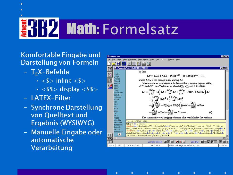 Komfortable Eingabe und Darstellung von Formeln –T E X-Befehle inline display –LATEX-Filter –Synchrone Darstellung von Quelltext und Ergebnis (WYSIWYG) –Manuelle Eingabe oder automatische Verarbeitung Math: Formelsatz