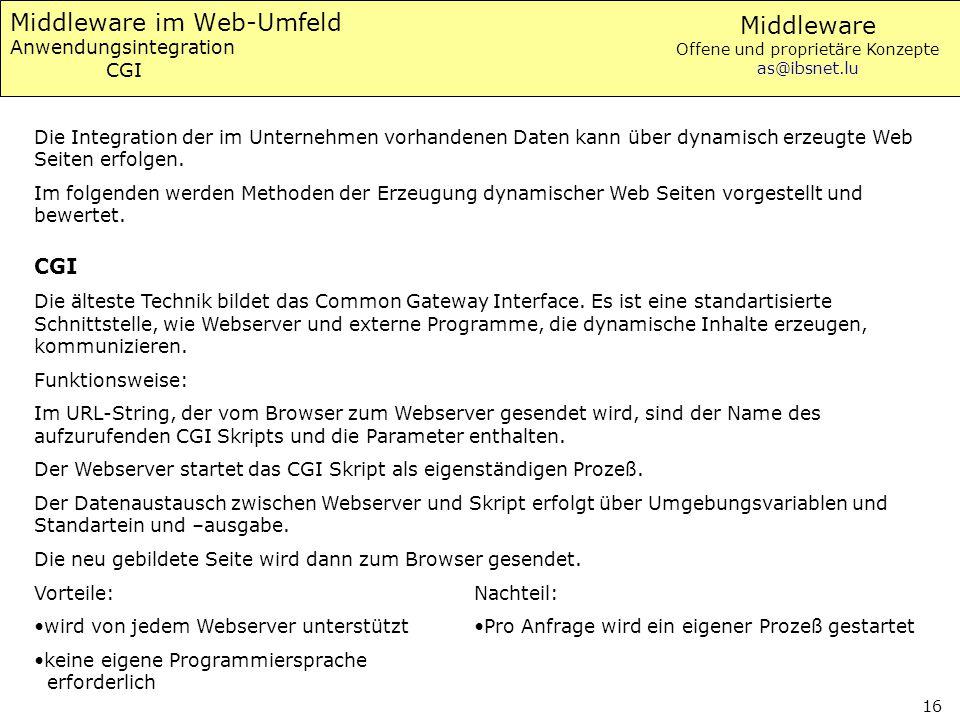 Middleware Offene und proprietäre Konzepte as@ibsnet.lu 16 Middleware im Web-Umfeld Anwendungsintegration CGI Die Integration der im Unternehmen vorha