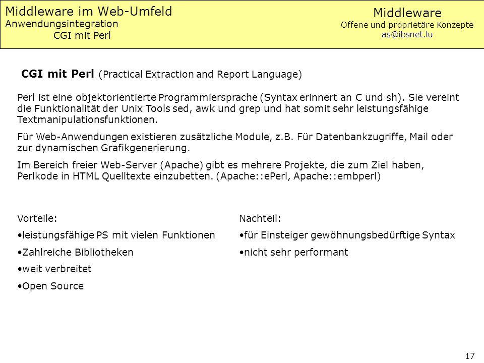 Middleware Offene und proprietäre Konzepte as@ibsnet.lu 17 Middleware im Web-Umfeld Anwendungsintegration CGI mit Perl Perl ist eine objektorientierte