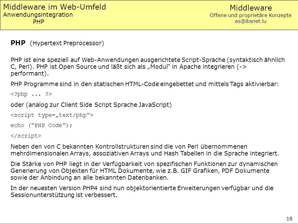 Middleware Offene und proprietäre Konzepte as@ibsnet.lu 18 Middleware im Web-Umfeld Anwendungsintegration PHP PHP ist eine speziell auf Web-Anwendunge