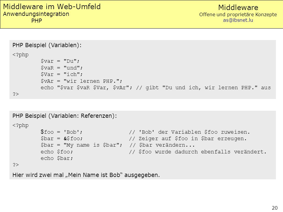 Middleware Offene und proprietäre Konzepte as@ibsnet.lu 20 Middleware im Web-Umfeld Anwendungsintegration PHP PHP Beispiel (Variablen): PHP Beispiel (