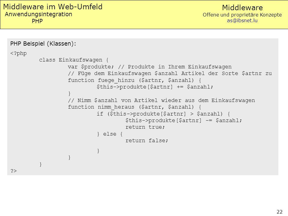 Middleware Offene und proprietäre Konzepte as@ibsnet.lu 22 Middleware im Web-Umfeld Anwendungsintegration PHP PHP Beispiel (Klassen): produkte[$artnr]