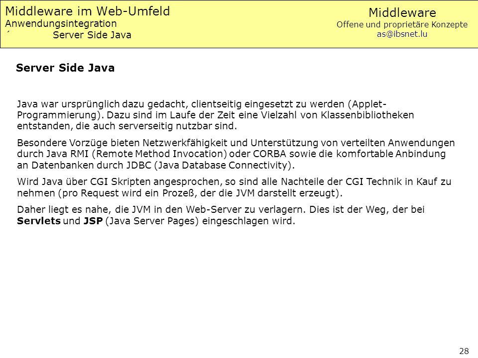 Middleware Offene und proprietäre Konzepte as@ibsnet.lu 28 Middleware im Web-Umfeld Anwendungsintegration ´Server Side Java Java war ursprünglich dazu