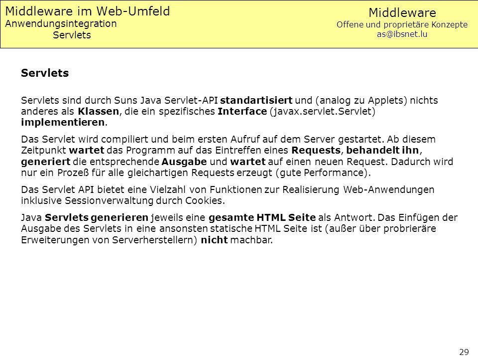 Middleware Offene und proprietäre Konzepte as@ibsnet.lu 29 Middleware im Web-Umfeld Anwendungsintegration Servlets Servlets sind durch Suns Java Servl