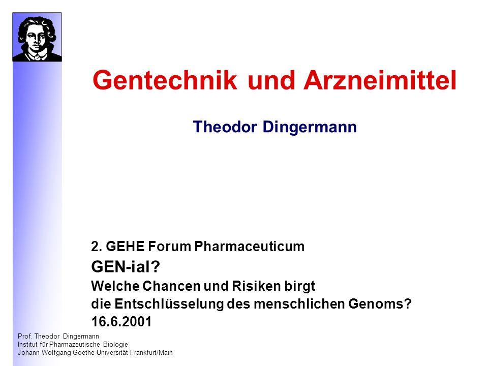 Prof. Theodor Dingermann Institut für Pharmazeutische Biologie Johann Wolfgang Goethe-Universität Frankfurt/Main Gentechnik und Arzneimittel 2. GEHE F