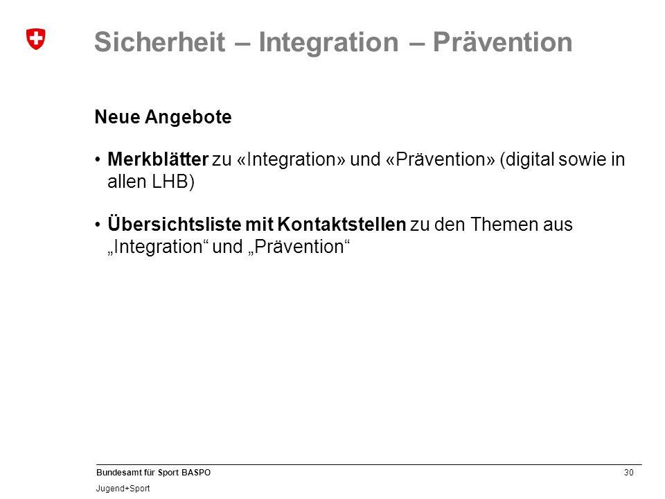 30 Bundesamt für Sport BASPO Jugend+Sport Sicherheit – Integration – Prävention Neue Angebote Merkblätter zu «Integration» und «Prävention» (digital s