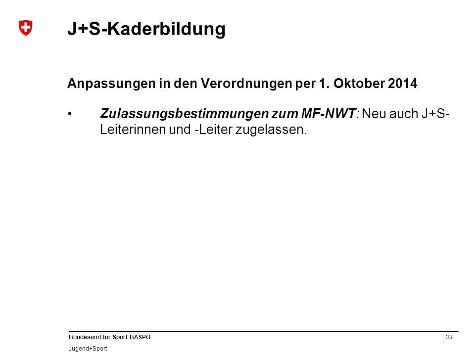 33 Bundesamt für Sport BASPO Jugend+Sport J+S-Kaderbildung Anpassungen in den Verordnungen per 1.