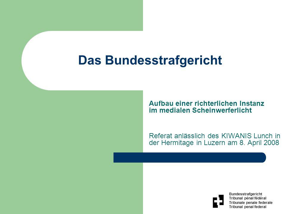 Das Bundesstrafgericht Aufbau einer richterlichen Instanz im medialen Scheinwerferlicht Referat anlässlich des KIWANIS Lunch in der Hermitage in Luzern am 8.