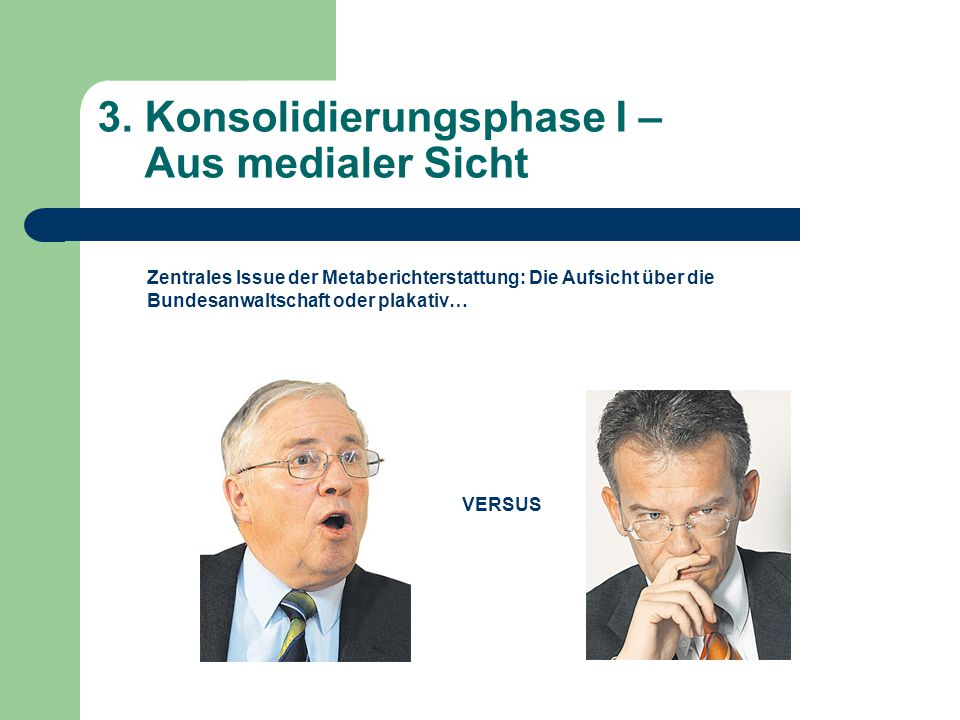 3.Konsolidierungsphase I – Aus medialer Sicht Zentrales Issue der Metaberichterstattung: Die Aufsicht über die Bundesanwaltschaft oder plakativ… VERSUS