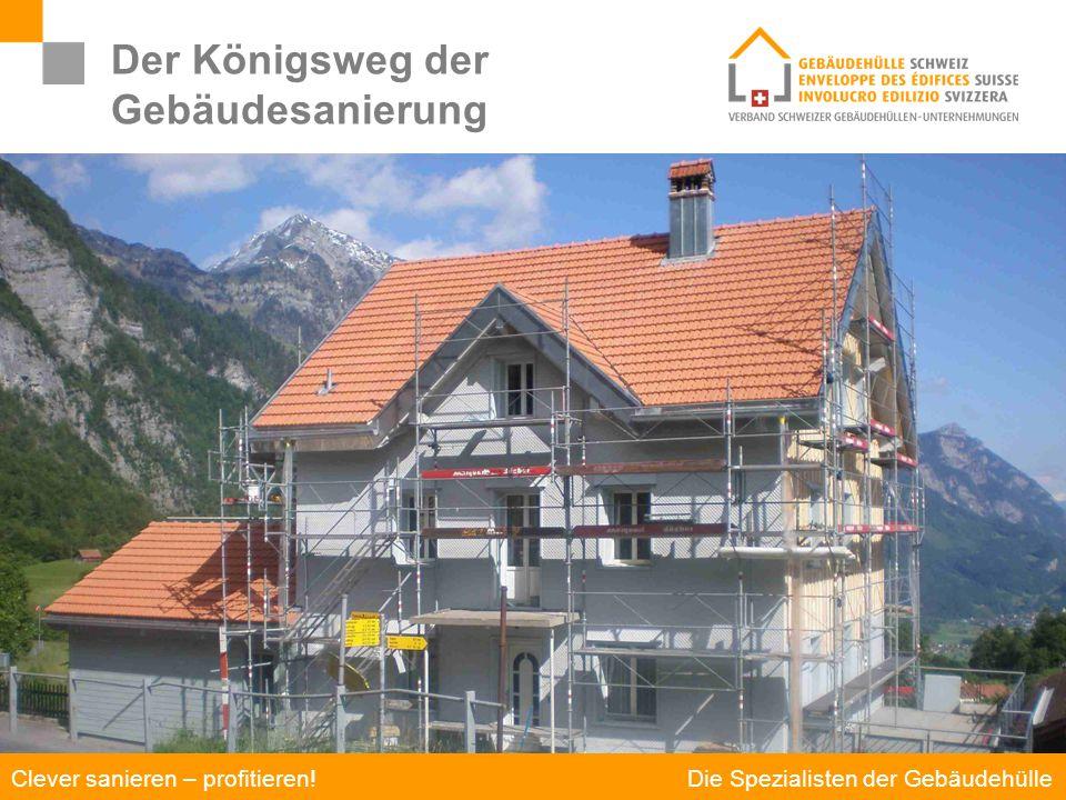 Die Spezialisten der Gebäudehülle Clever sanieren – profitieren! Der Königsweg der Gebäudesanierung  Motivation  Potenzial  Weg