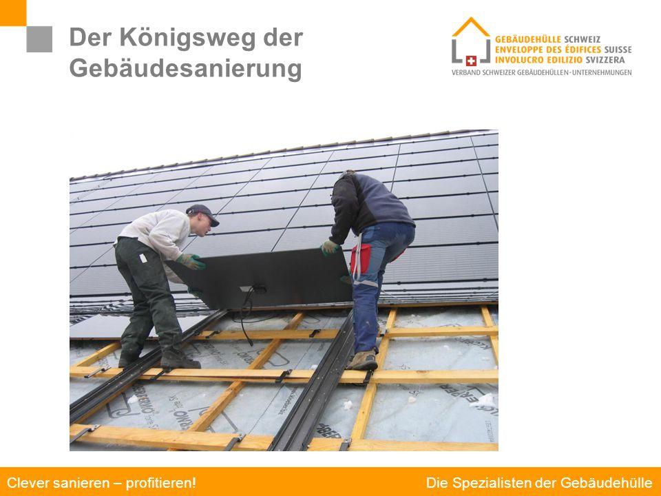 Die Spezialisten der Gebäudehülle Clever sanieren – profitieren! Der Königsweg der Gebäudesanierung Ihr Kraftwerk zuhause