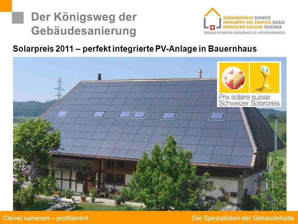 Die Spezialisten der Gebäudehülle Clever sanieren – profitieren! Der Königsweg der Gebäudesanierung Solarpreis 2011 – perfekt integrierte PV-Anlage in